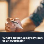 What_s better, a payday loan or overdraft
