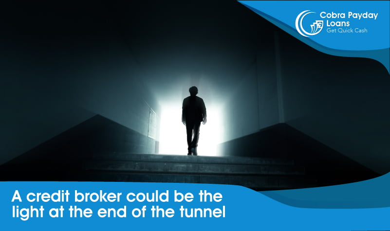A credit broker could be the light at the end of the tunnel