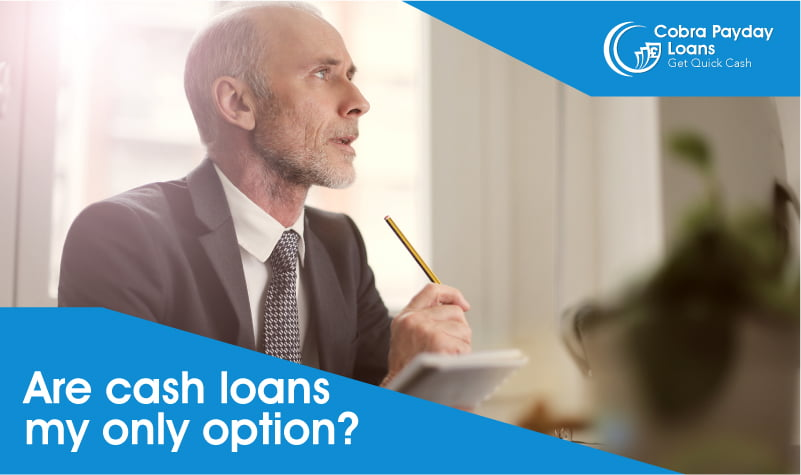 Are cash loans my only option