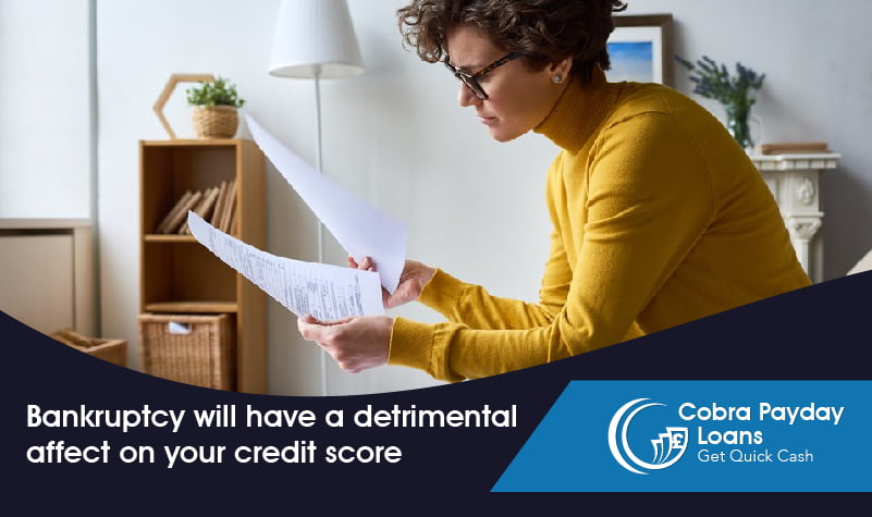 Bankruptcy will have a detrimental affect on your credit score