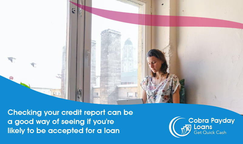 Checking your credit report can be a good way of seeing if you're likely to be accepted for a loan
