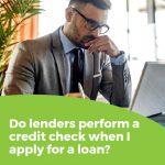 Do lenders perform a credit check