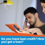 Do you have bad credit- How can you get a loan