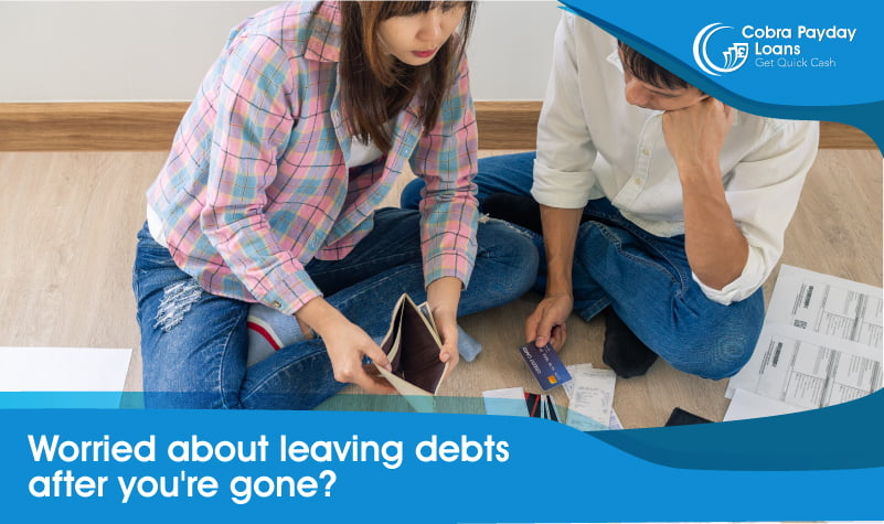Worried about leaving debts after you have gone