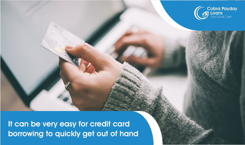 It can be very easy for credit card borrowing to quickly get out of hand
