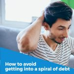 How to avoid getting into a spiral of debt