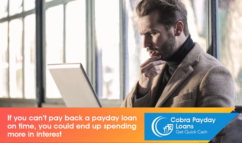 If you can't pay back a payday loan on time, you could end up spending more