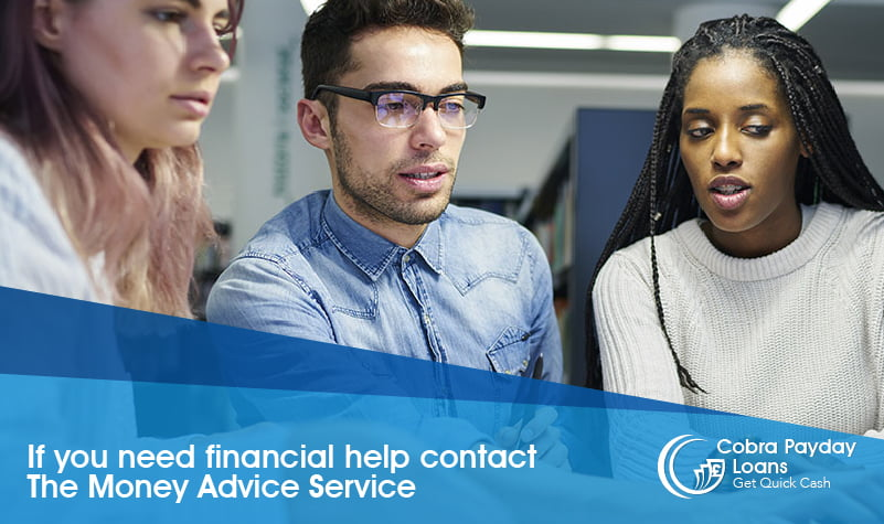 If you need financial help contact The Money Advice Service