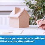 Not sure you want a bad credit loan