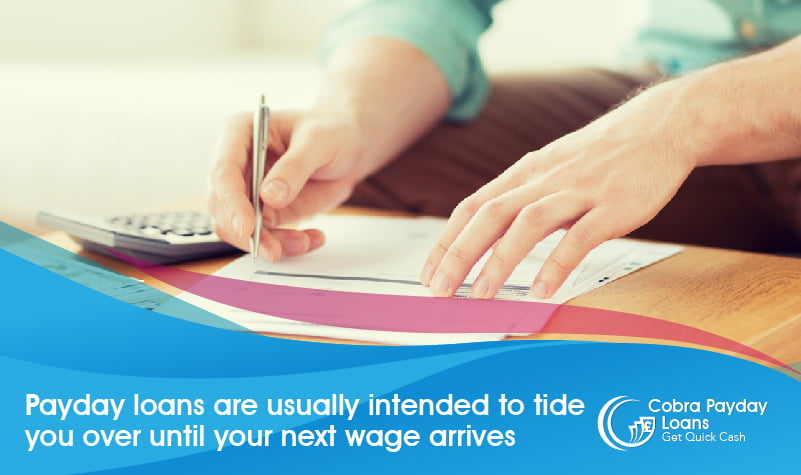 Payday loans are usually intended to tide you over until your next wage arrives