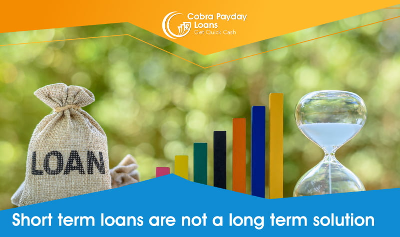 Short term loans are not a long term solution