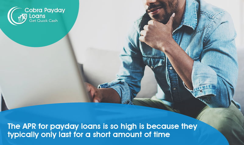 The APR for payday loans is so high is because they typically only last for a short amount of time