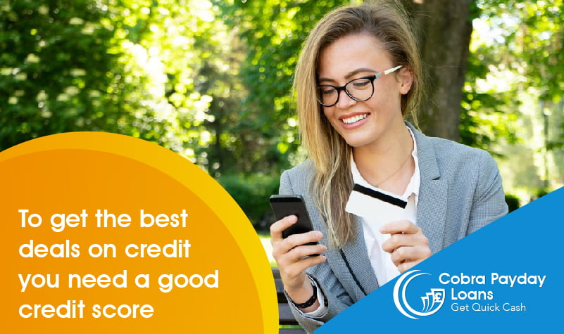 To get the best deals on credit you need a good credit score