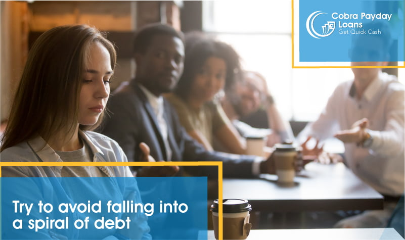 Try to avoid falling into a spiral of debt