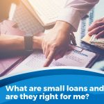 What are small loans and are they right for me