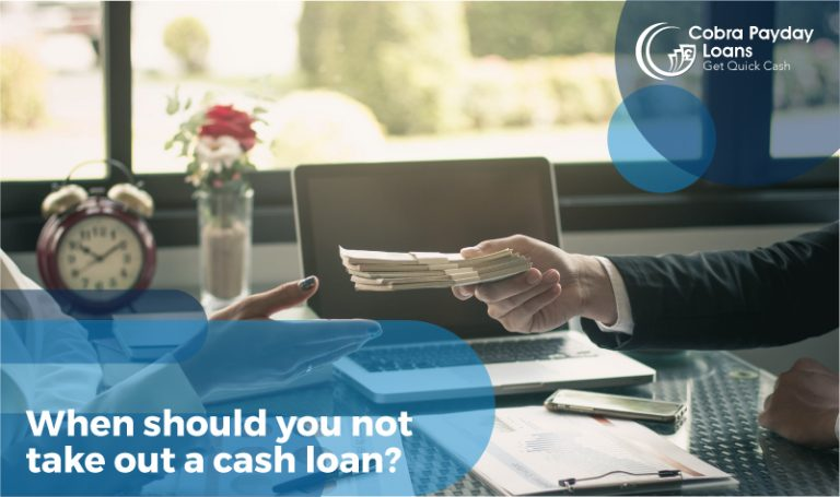 When should you not take out cash loans