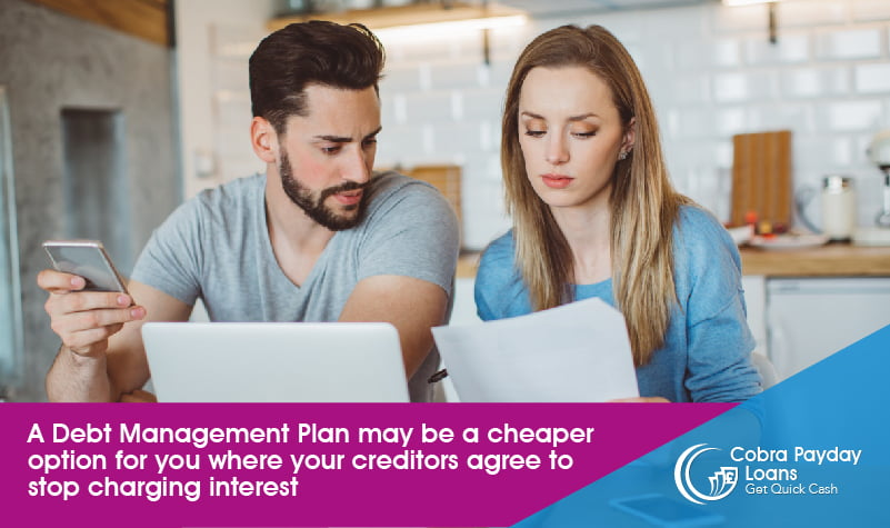A Debt Management Plan may be a cheaper option for you where your creditors