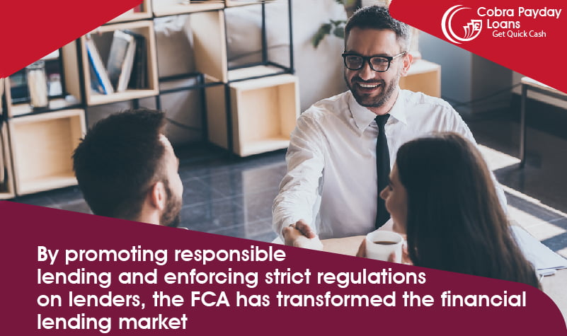 By promoting responsible lending and enforcing strict regulations on lenders, the FCA has transformed the financial lending market