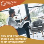 How and when should you complain to an ombudsman