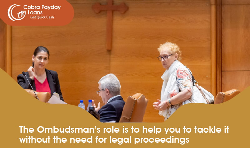 The Ombudsman's role is to help you to tackle it without the need for legal proceedings