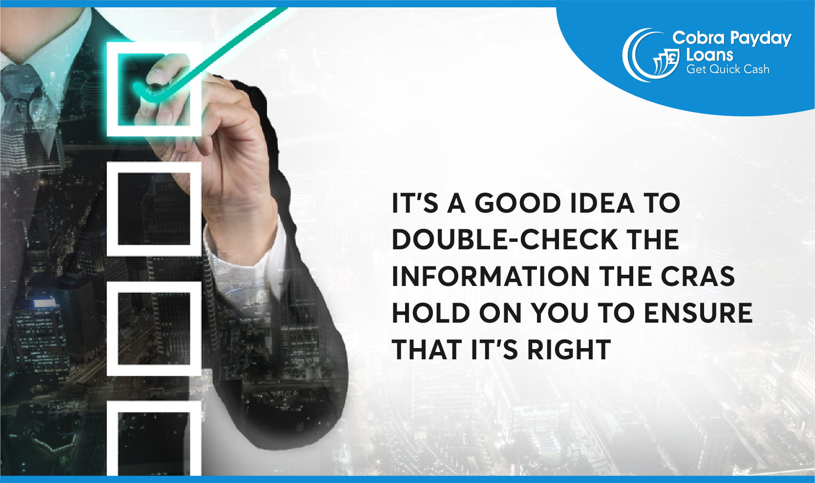 It's a good idea to double-check the information the CRAs hold on you to ensure that it's right