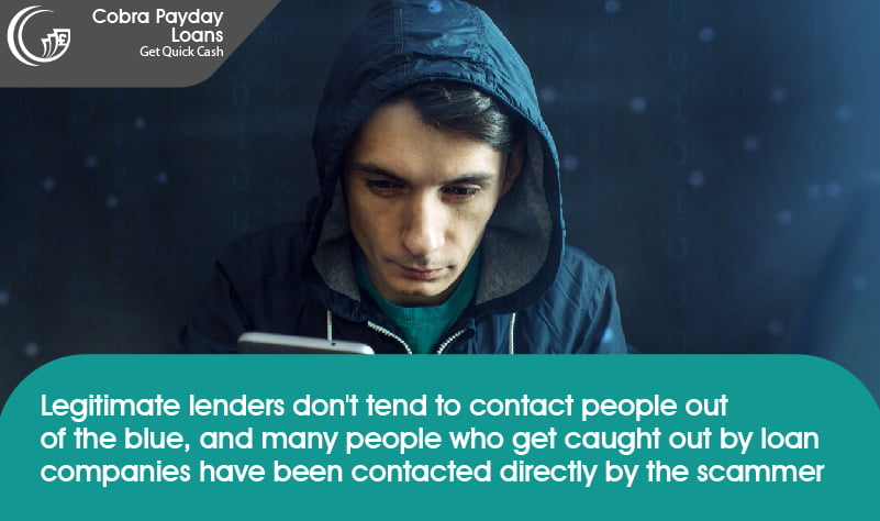 Legitimate lenders don't tend to contact people out of the blue