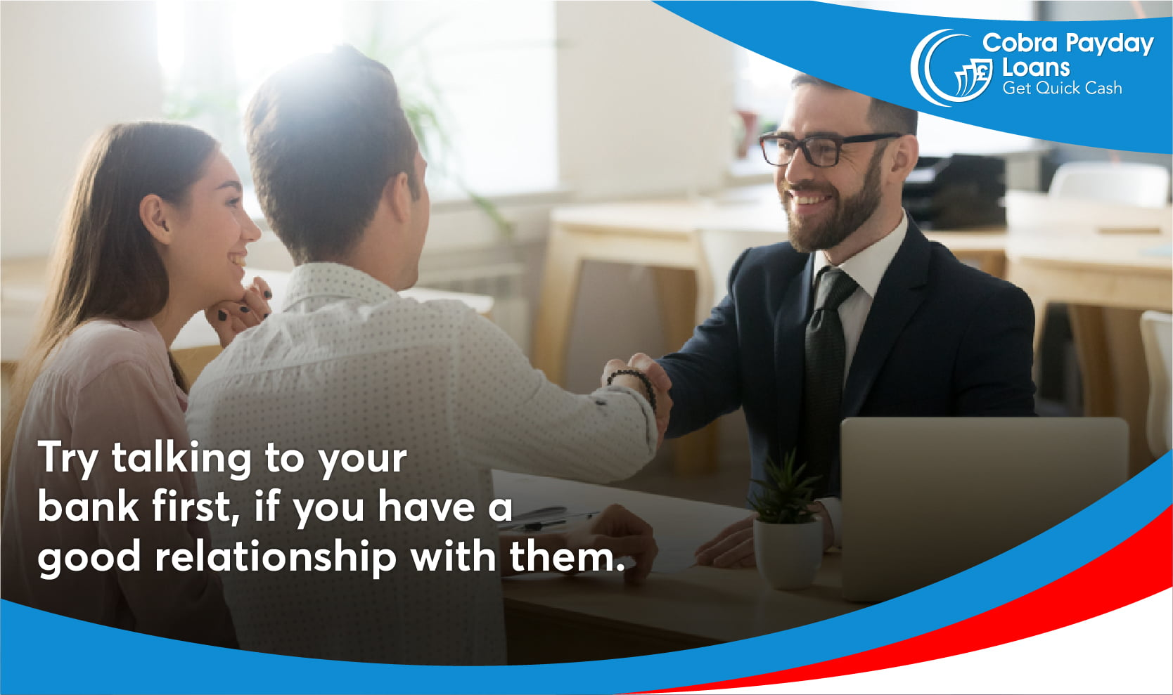 Try talking to your bank first, if you have a good relationship with them