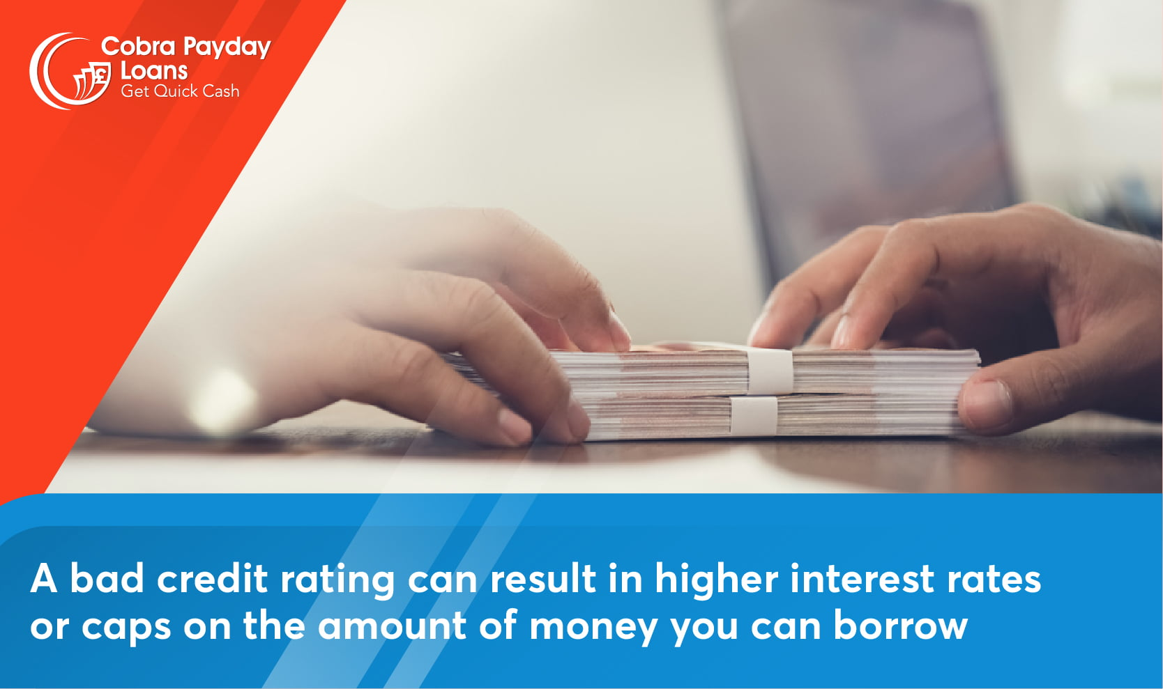 A bad credit rating can result in higher interest rates or caps on the amount of money you can borrow