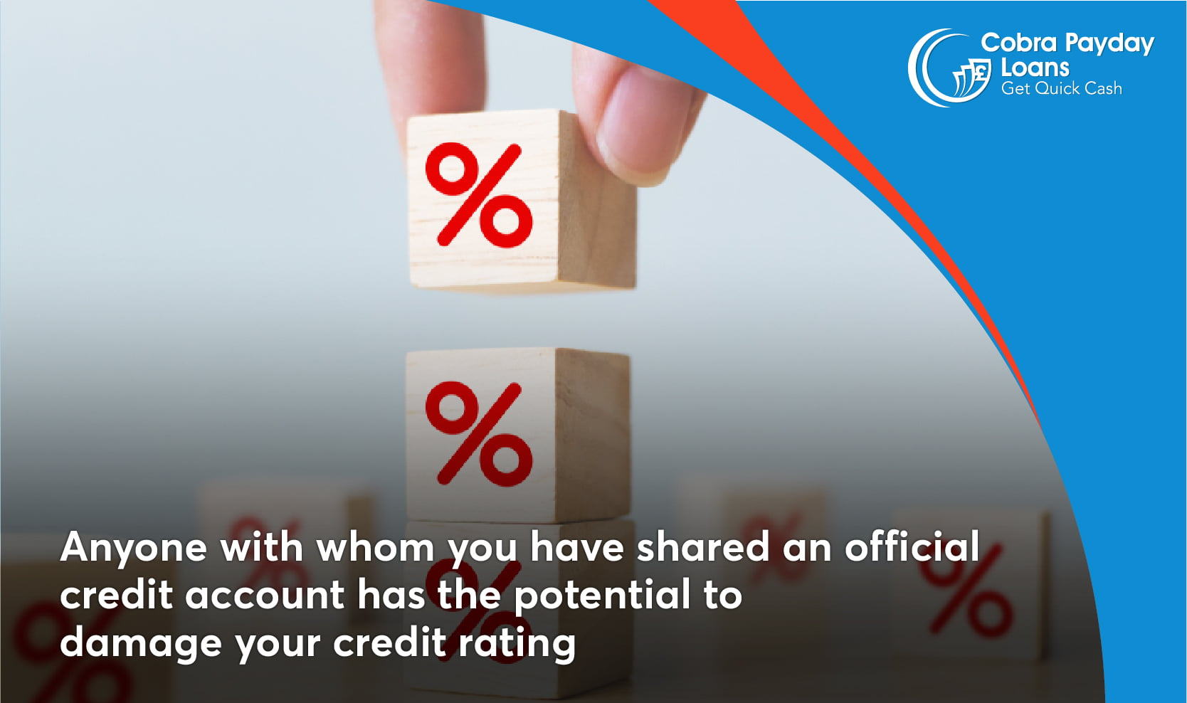 Anyone with whom you have shared an official credit account has the potential to damage your credit rating