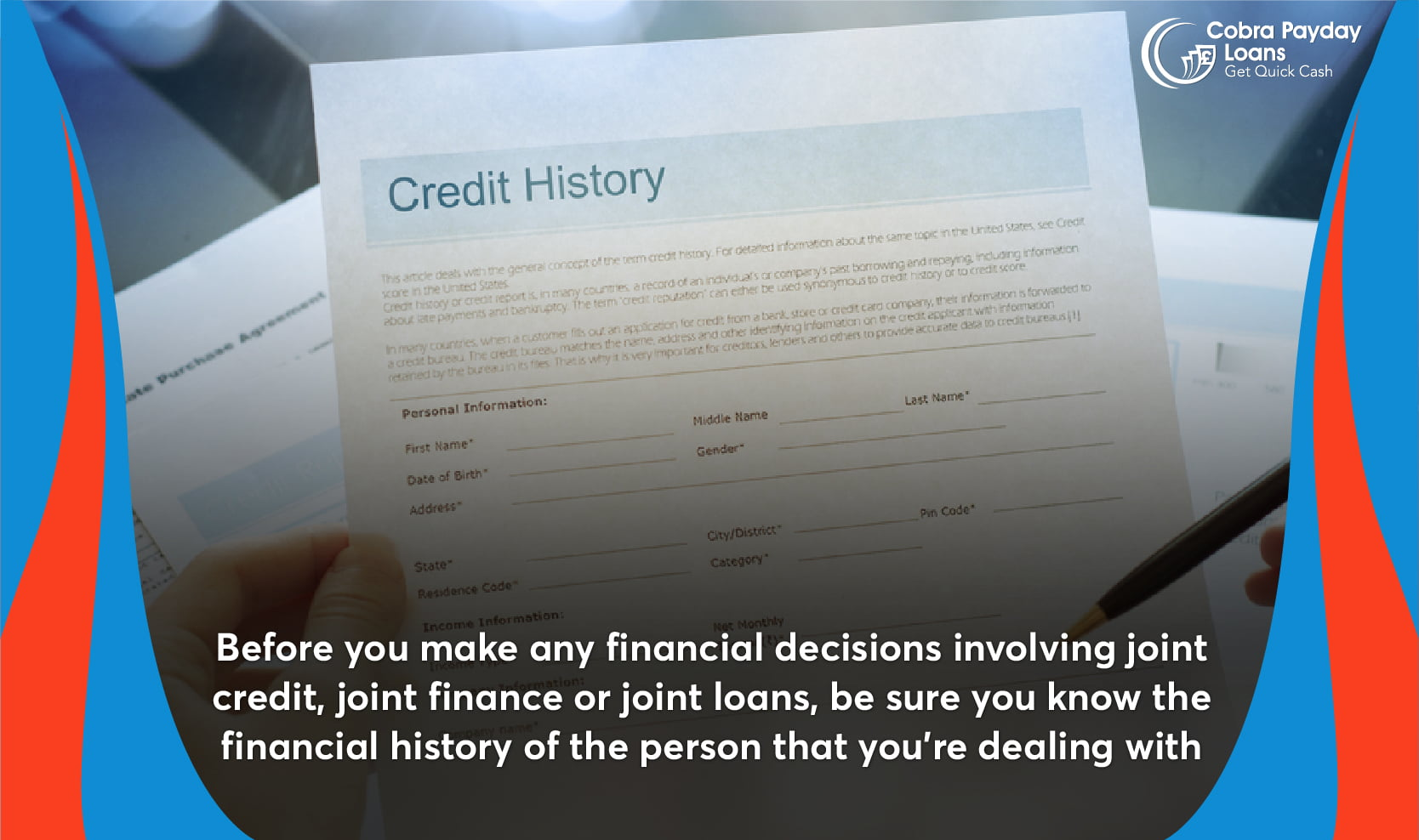 Before you make any financial decisions involving joint credit, joint finance or joint loans, be sure you know the financial history of the person that you're dealing with