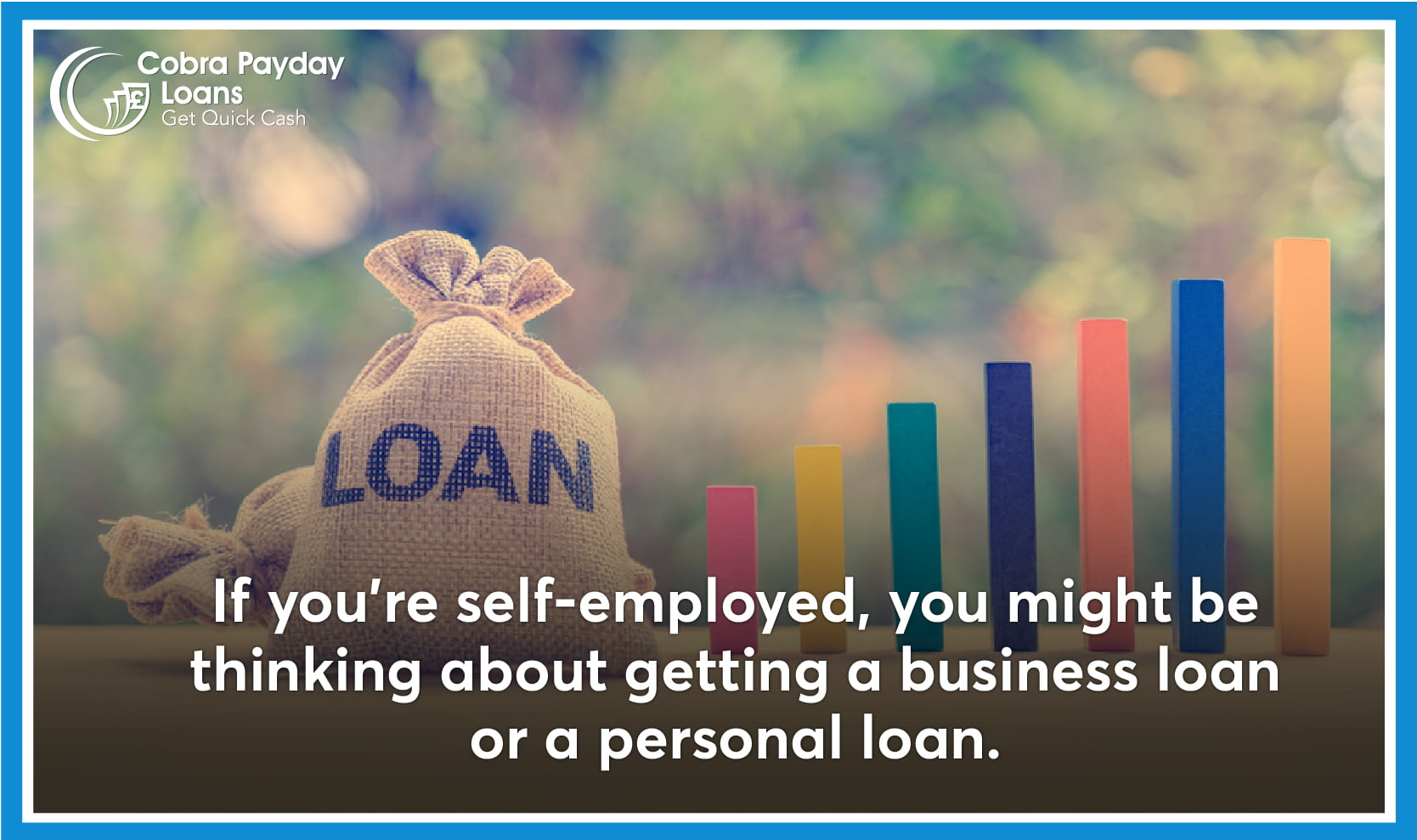 If you're self-employed, you might be thinking about getting a business loan or a personal loan