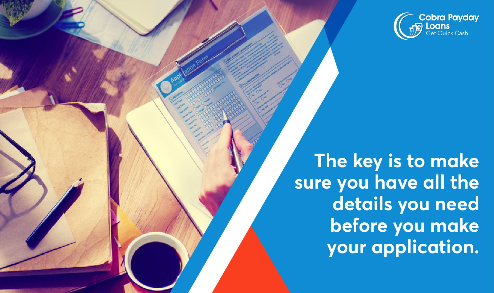 The key is to make sure you have all the details you need before you make your application