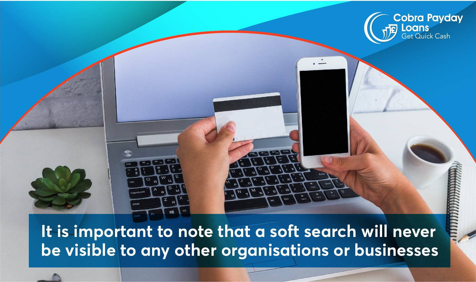 It is important to note that a soft search will never be visible to any other organisations or businesses