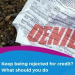 What to do if you keep being rejected for credit