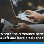 What's the difference between a soft and hard credit check