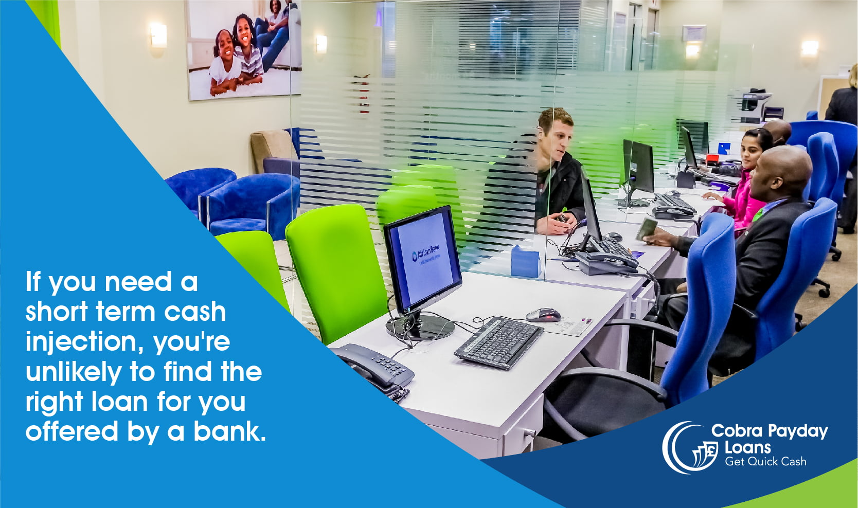 If you need a short term cash injection, you're unlikely to find the right loan for you offered by a bank