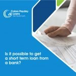 Is it possible to get a short term loan from a bank