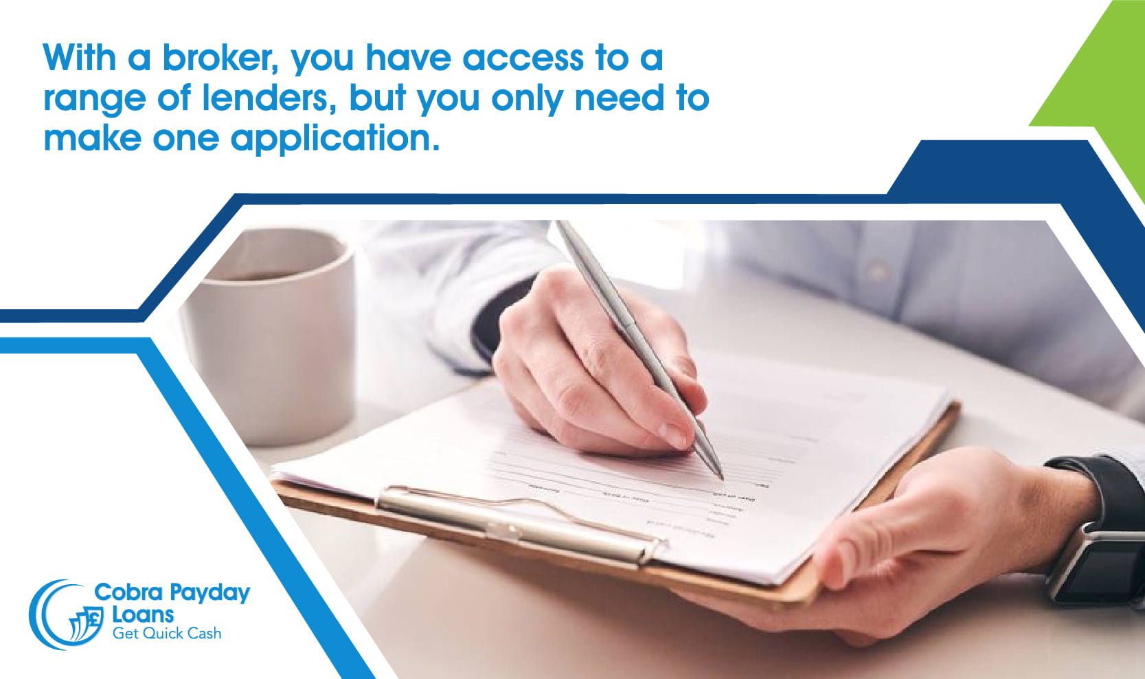 With a broker, you have access to a range of lenders, but you only need to make one application.