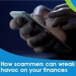 how scammers can wreak havoc on your finances