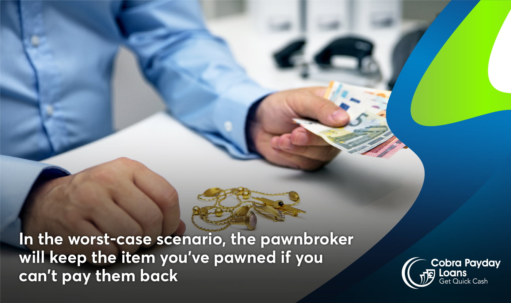 If you dont repay the pawnbroker will keep your item